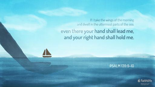 """Psalm 139:7–10 (ESV) - """"Where shall I go from your Spirit? Or where shall I  flee from your presence? If I ascend to heaven, you are there! If I..."""" -  Biblia.com"""