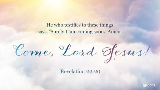 Revelation 22:20 (NKJV) -