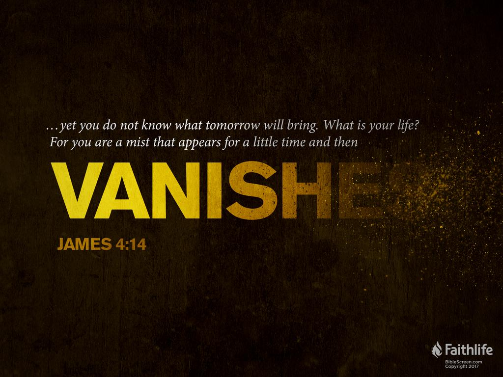 James 4:14 HCSB - You don't even know what… | Biblia