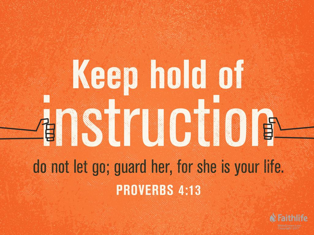 Proverbs 4:13 ESV - Keep hold of instruction