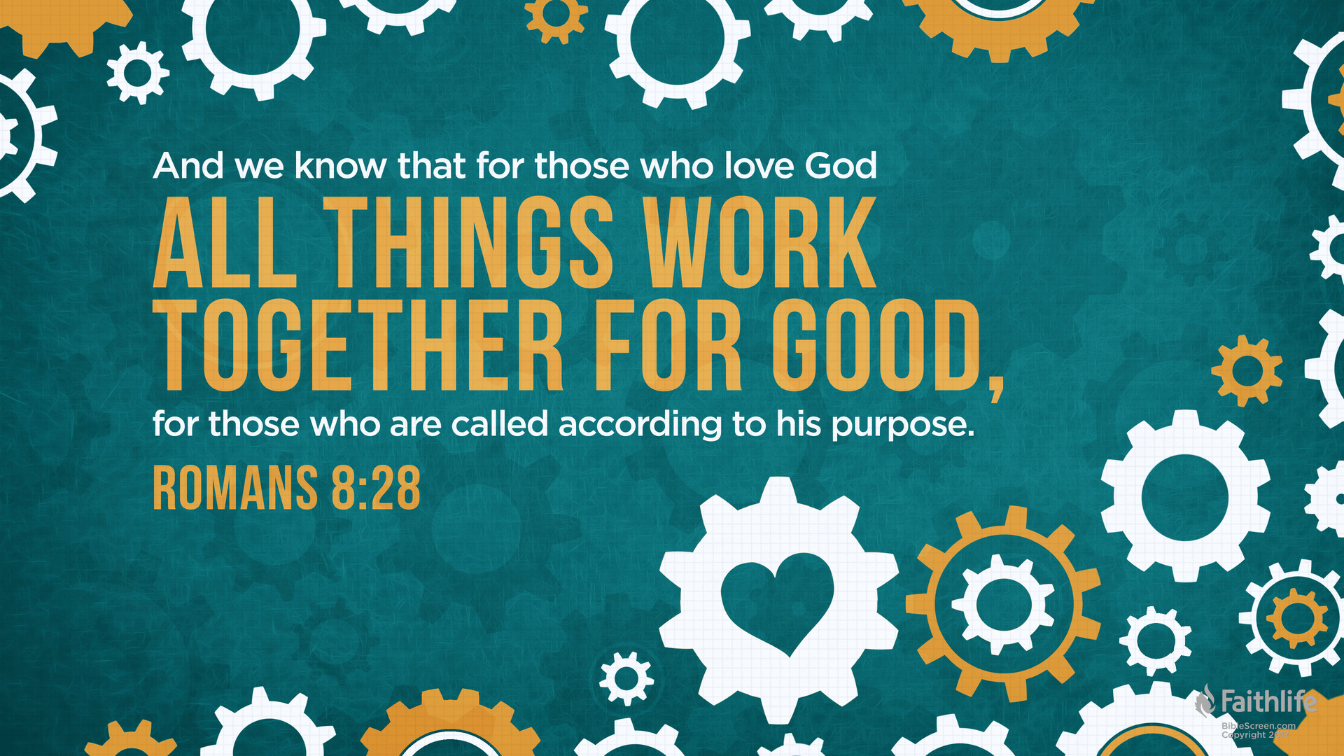 "Word art of Romans 8:28 with gears in the background: "" We know that all things work together for good for those who love God, who are called according to his purpose."""
